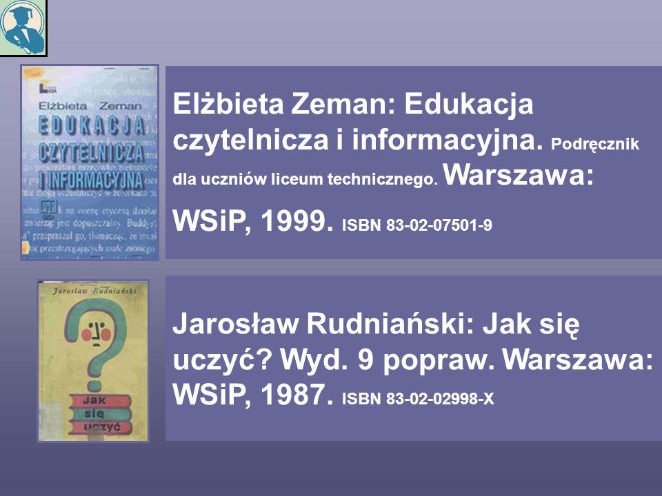Jarosław Rudniański: Jak się uczyć? Wyd. 9 popraw. Warszawa: WSiP, 1987. ISBN 83-02-02998-X Elżbieta Zeman: Edukacja czytelnicza i informacyjna. Podrę
