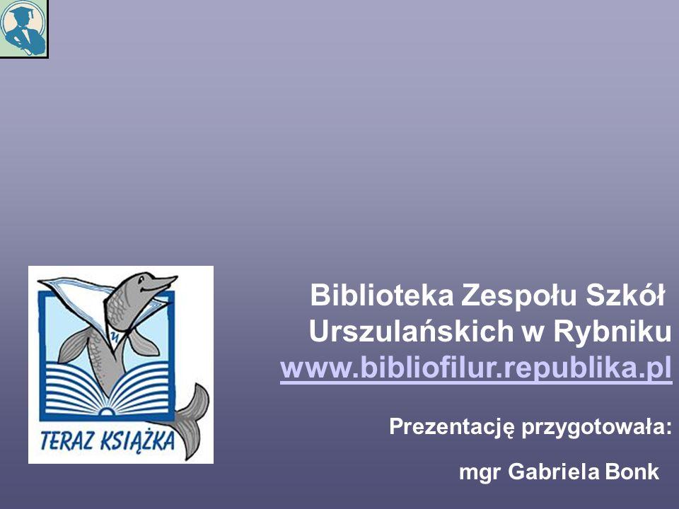 Biblioteka Zespołu Szkół Urszulańskich w Rybniku www.bibliofilur.republika.pl www.bibliofilur.republika.pl Prezentację przygotowała: mgr Gabriela Bonk