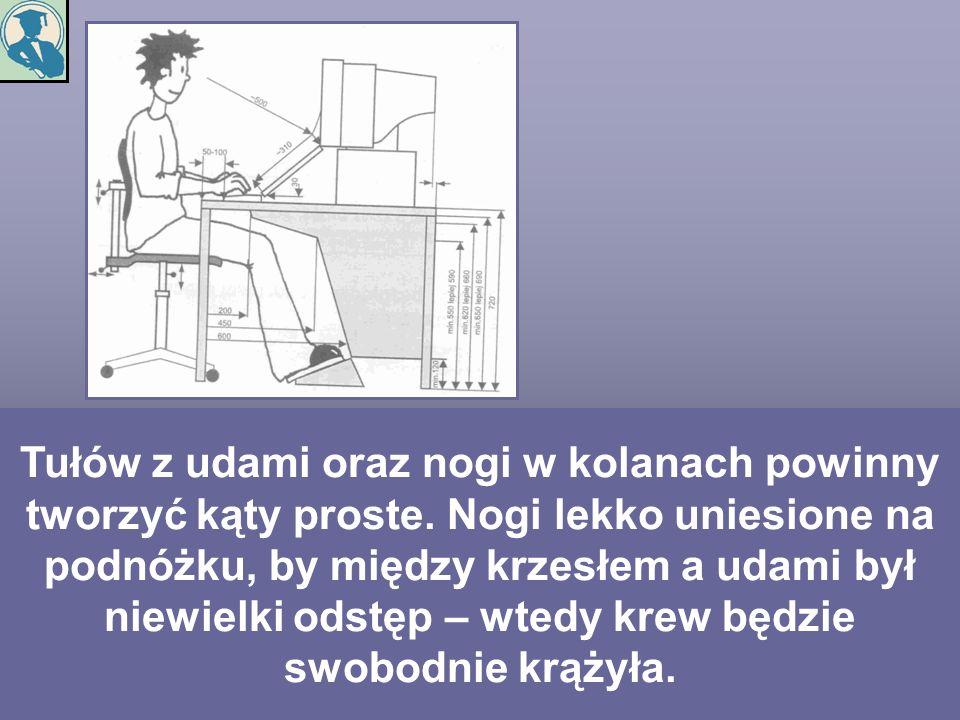 Tułów z udami oraz nogi w kolanach powinny tworzyć kąty proste. Nogi lekko uniesione na podnóżku, by między krzesłem a udami był niewielki odstęp – wt