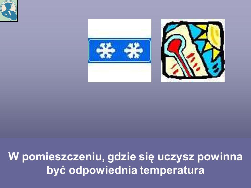 W pomieszczeniu, gdzie się uczysz powinna być odpowiednia temperatura