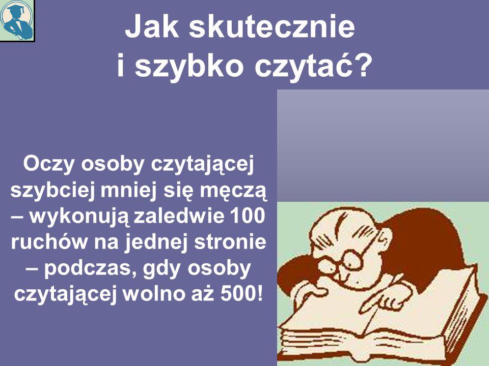 Jak skutecznie i szybko czytać? Oczy osoby czytającej szybciej mniej się męczą – wykonują zaledwie 100 ruchów na jednej stronie – podczas, gdy osoby c