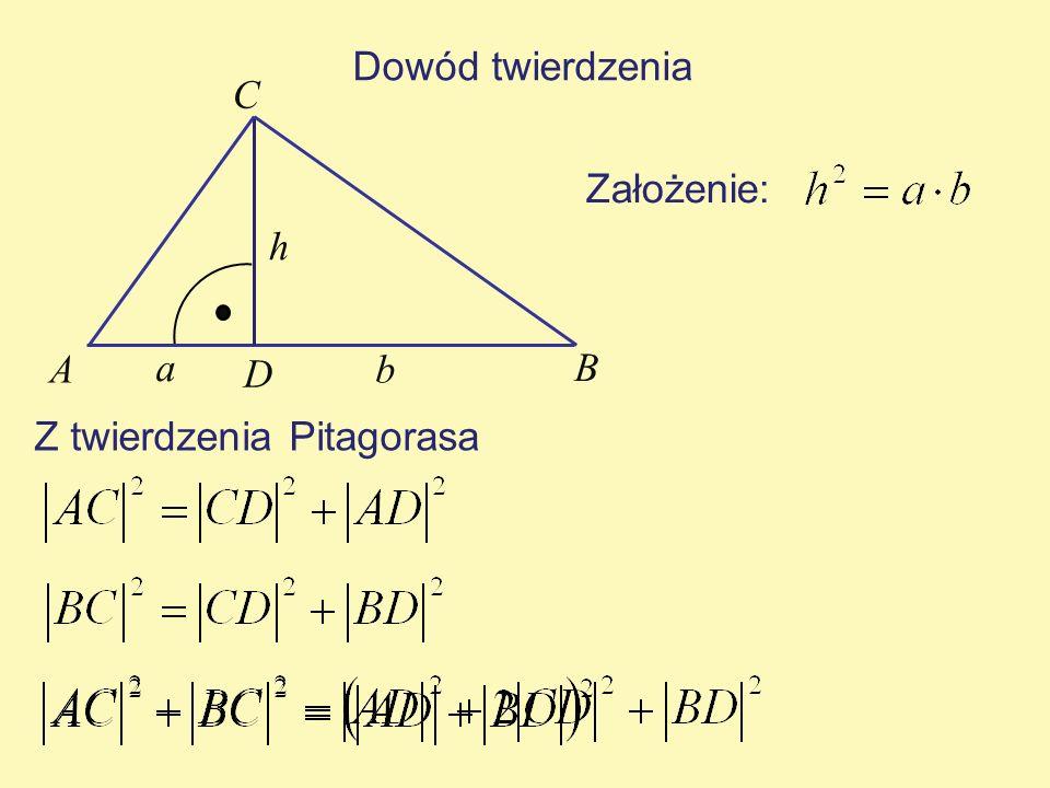 Dowód twierdzenia a b h A B C D Założenie: Z twierdzenia Pitagorasa