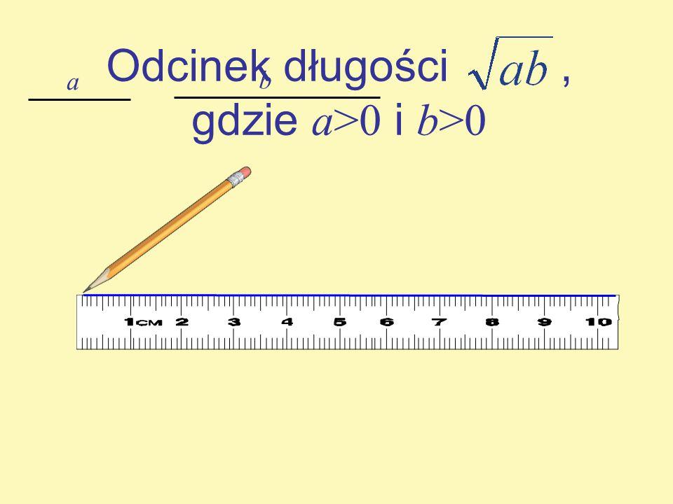 Odcinek długości, gdzie a>0 i b>0 a b