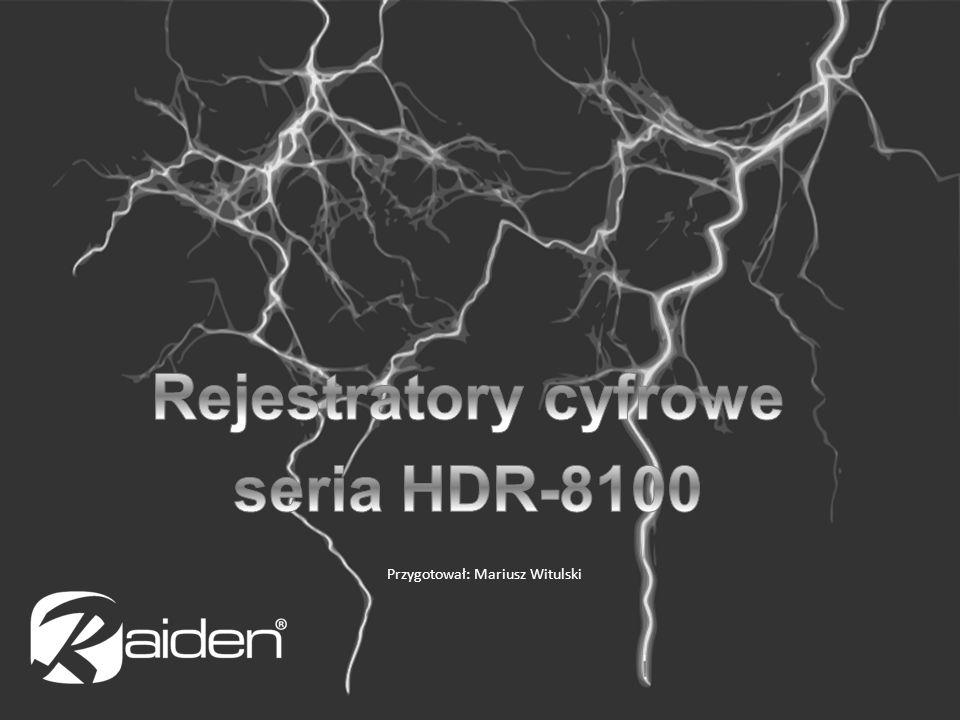 Rejestratory cyfrowe Raiden seria HDR-8100 Urządzenia autonomiczne Wysoka wydajność pracy (heksapleks) Solidna konstrukcja Kompresja H.264 Dwustrumieniowe kodowanie (DualStream) 8 lub 16 kanałów