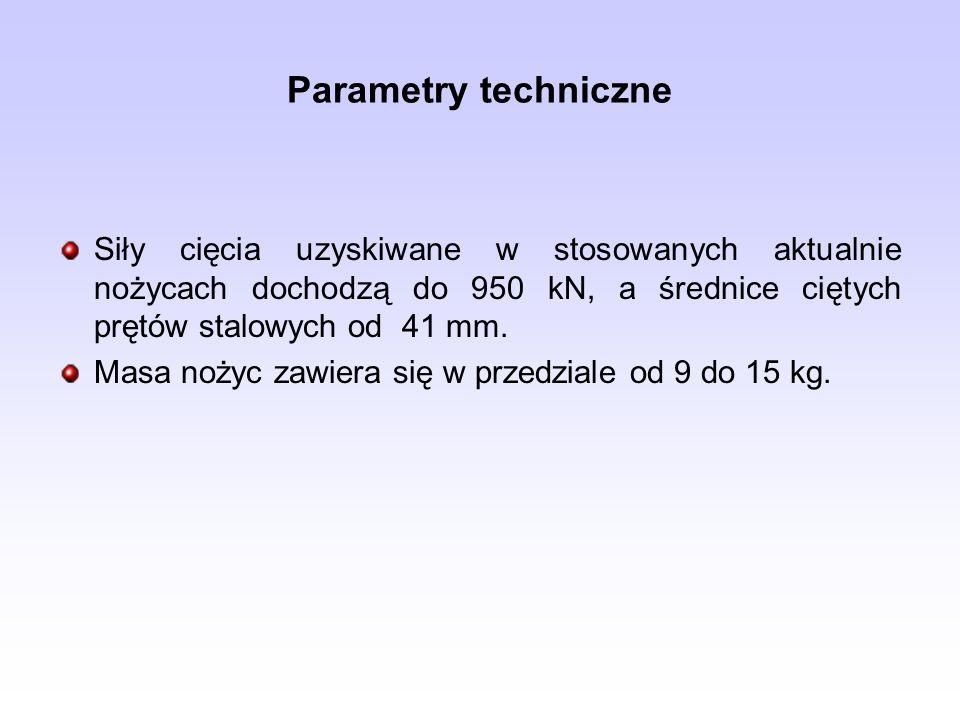 Parametry techniczne Siły cięcia uzyskiwane w stosowanych aktualnie nożycach dochodzą do 950 kN, a średnice ciętych prętów stalowych od 41 mm. Masa no