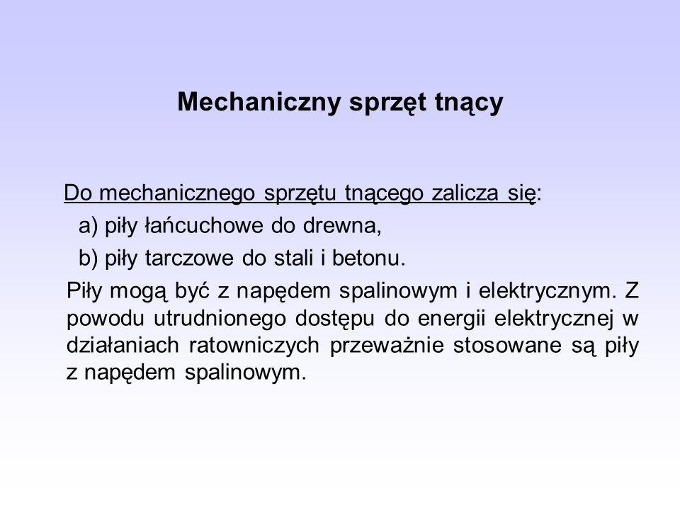 Mechaniczny sprzęt tnący Do mechanicznego sprzętu tnącego zalicza się: a) piły łańcuchowe do drewna, b) piły tarczowe do stali i betonu. Piły mogą być