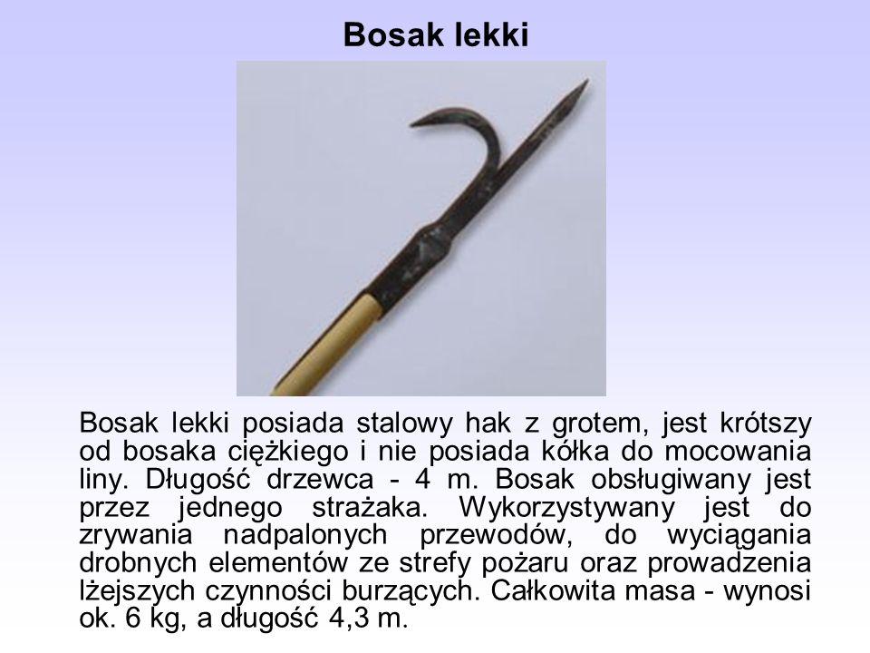 Bosak lekki Bosak lekki posiada stalowy hak z grotem, jest krótszy od bosaka ciężkiego i nie posiada kółka do mocowania liny. Długość drzewca - 4 m. B