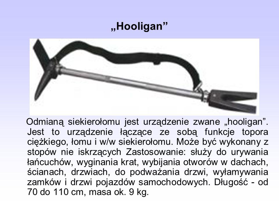 Hooligan Odmianą siekierołomu jest urządzenie zwane hooligan. Jest to urządzenie łączące ze sobą funkcje topora ciężkiego, łomu i w/w siekierołomu. Mo