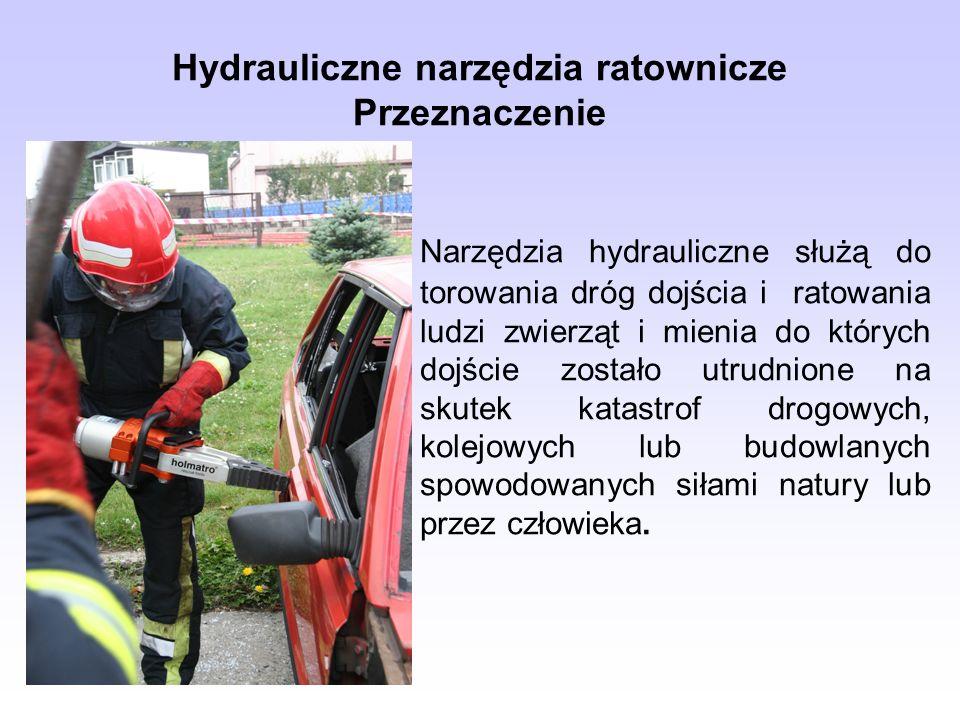 Hydrauliczne narzędzia ratownicze Przeznaczenie Narzędzia hydrauliczne służą do torowania dróg dojścia i ratowania ludzi zwierząt i mienia do których