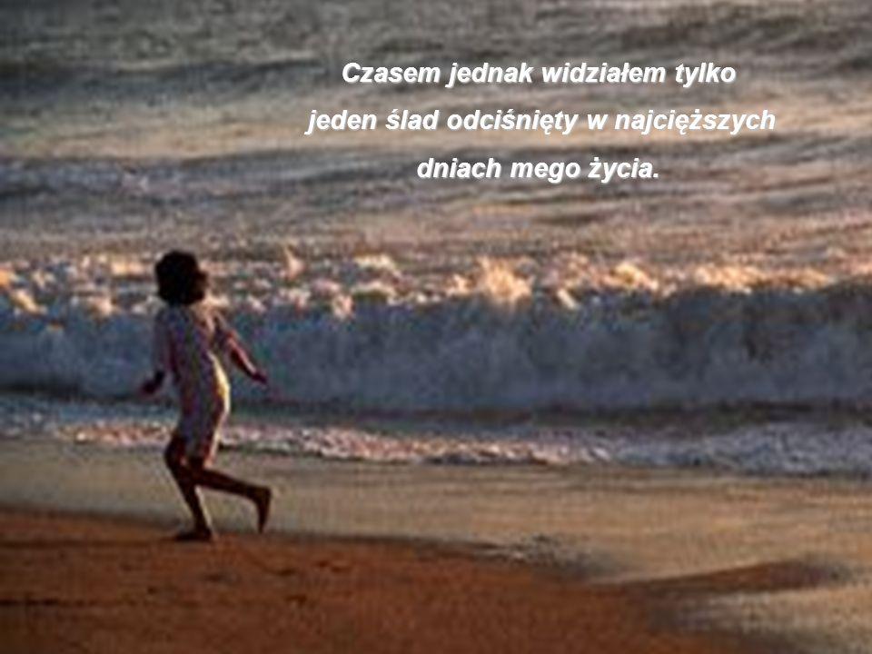 We śnie... Szedłem brzegiem morza z Panem, oglądając na ekranie nieba całą przeszłość mego życia. Po każdym z minionych dni zostawały na piasku dwa śl