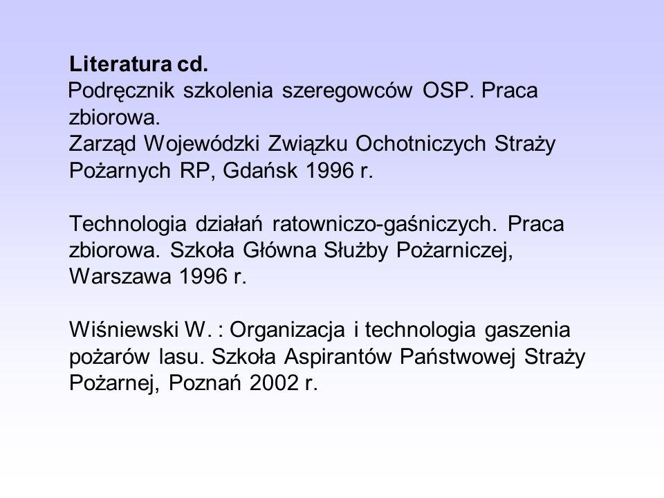 Literatura cd. Podręcznik szkolenia szeregowców OSP. Praca zbiorowa. Zarząd Wojewódzki Związku Ochotniczych Straży Pożarnych RP, Gdańsk 1996 r. Techno