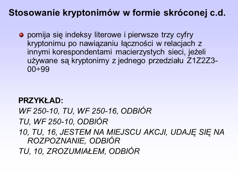 Stosowanie kryptonimów w formie skróconej c.d. pomija się indeksy literowe i pierwsze trzy cyfry kryptonimu po nawiązaniu łączności w relacjach z inny