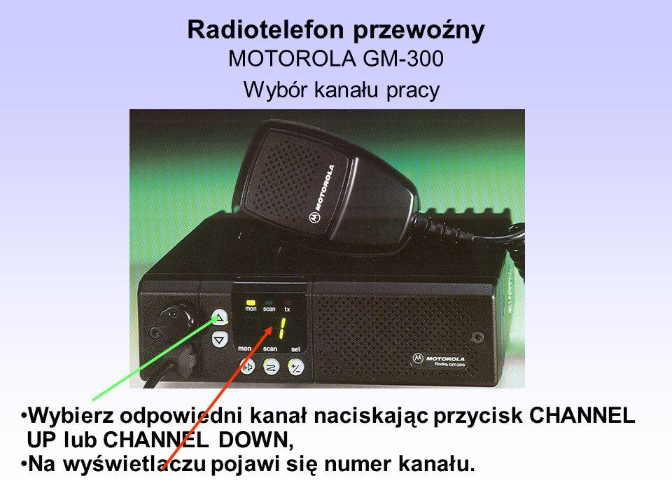 Radiotelefon przewoźny MOTOROLA GM-300 Wybierz odpowiedni kanał naciskając przycisk CHANNEL UP lub CHANNEL DOWN, Na wyświetlaczu pojawi się numer kana