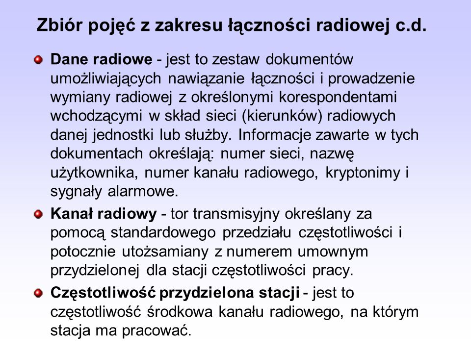 Zbiór pojęć z zakresu łączności radiowej c.d. Dane radiowe - jest to zestaw dokumentów umożliwiających nawiązanie łączności i prowadzenie wymiany radi