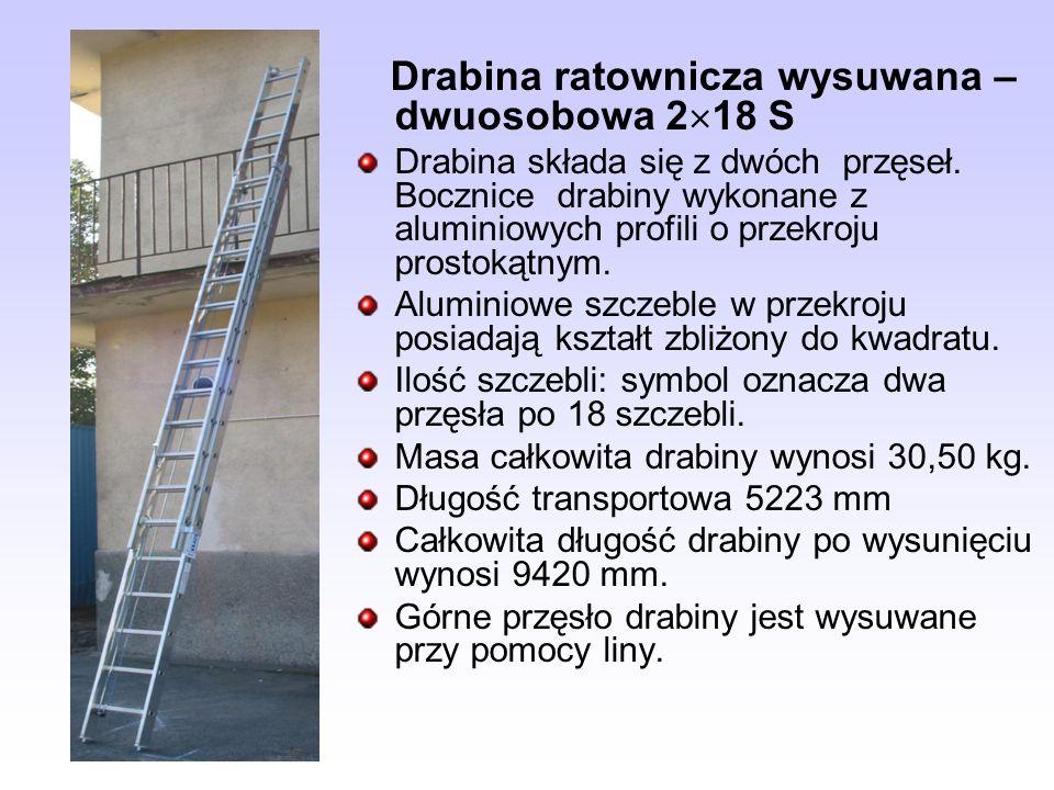 Drabina ratownicza wysuwana – dwuosobowa 2 18 S Drabina składa się z dwóch przęseł. Bocznice drabiny wykonane z aluminiowych profili o przekroju prost