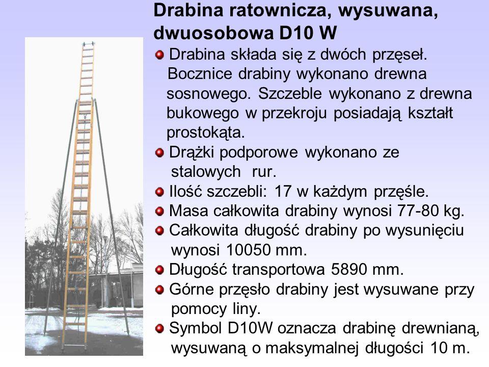 Drabina ratownicza, wysuwana, dwuosobowa D10 W Drabina składa się z dwóch przęseł. Bocznice drabiny wykonano drewna sosnowego. Szczeble wykonano z dre