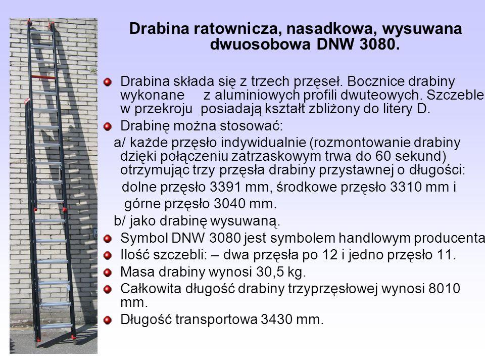 Drabina ratownicza, nasadkowa, wysuwana dwuosobowa DNW 3080. Drabina składa się z trzech przęseł. Bocznice drabiny wykonane z aluminiowych profili dwu