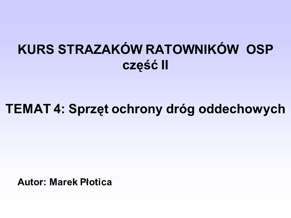 TEMAT 4: Sprzęt ochrony dróg oddechowych KURS STRAZAKÓW RATOWNIKÓW OSP część II Autor: Marek Płotica