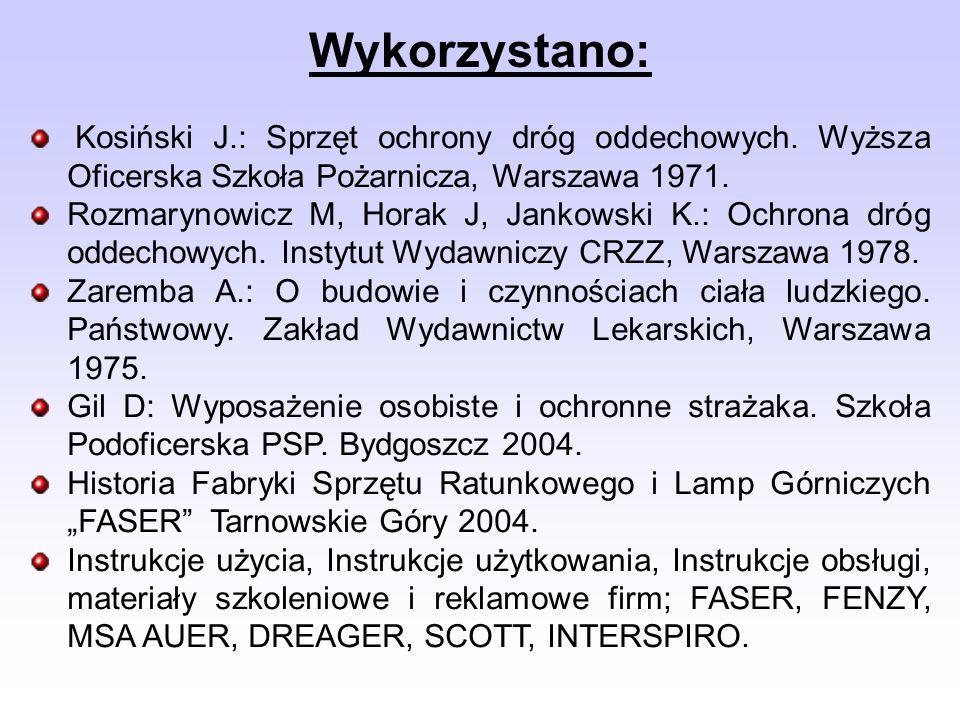Wykorzystano: Kosiński J.: Sprzęt ochrony dróg oddechowych. Wyższa Oficerska Szkoła Pożarnicza, Warszawa 1971. Rozmarynowicz M, Horak J, Jankowski K.: