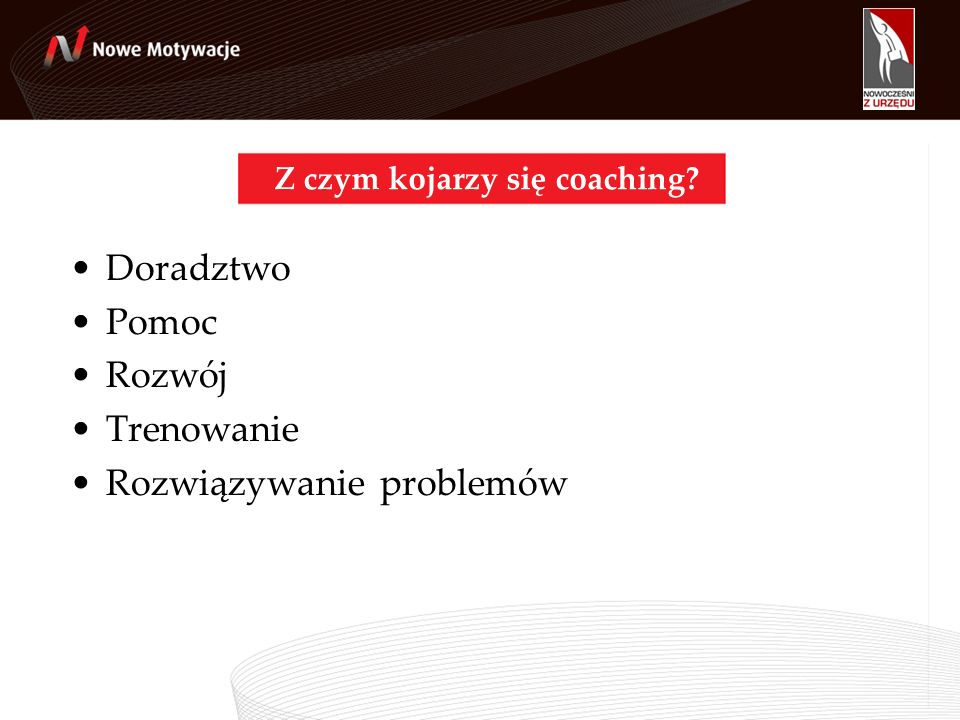 Podsumowanie 1.Rekomendujemy coaching jako styl zarządzania, dzięki któremu pracownicy osiągają lepsze wyniki i rozwijają swój potencjał 2.W stylu coachingowym: –nie doradzamy a inspirujemy pracownika do poszukiwania rozwiązań (wędka zamiast ryby) –koncentrujemy się na przyszłości (a nie przeszłości) –myślimy w kategoriach celów (a nie problemów) 3.Efekty stosowania stylu coachingowego w zarządzaniu: –większe zaangażowanie i motywacja –większa odpowiedzialność pracowników –wzrost efektywności pracowników