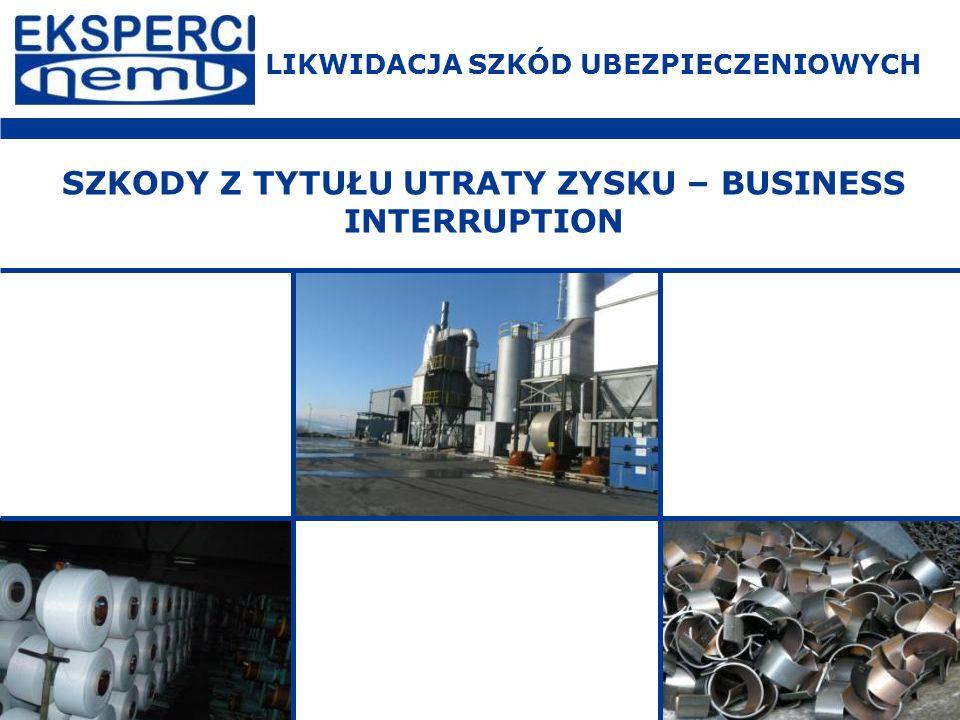 SZKODY Z TYTUŁU UTRATY ZYSKU – BUSINESS INTERRUPTION LIKWIDACJA SZKÓD UBEZPIECZENIOWYCH