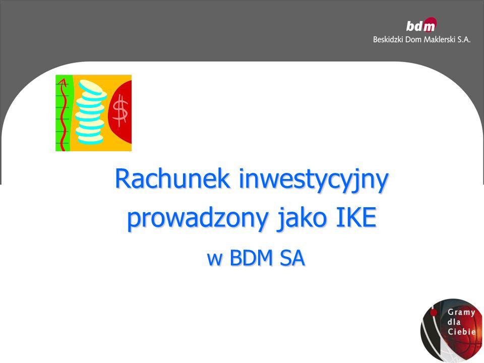Rachunek inwestycyjny prowadzony jako IKE w BDM SA w BDM SA