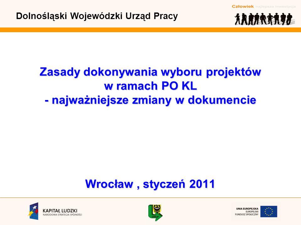 Dolnośląski Wojewódzki Urząd Pracy Zasady dokonywania wyboru projektów w ramach PO KL - najważniejsze zmiany w dokumencie Wrocław, styczeń 2011