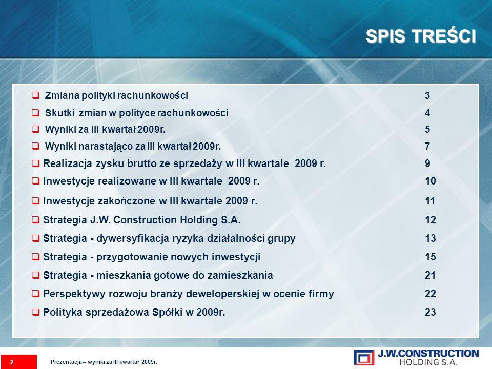 SPIS TREŚCI 2 Zmiana polityki rachunkowości 3 Skutki zmian w polityce rachunkowości 4 Wyniki za III kwartał 2009r. 5 Wyniki narastająco za III kwartał