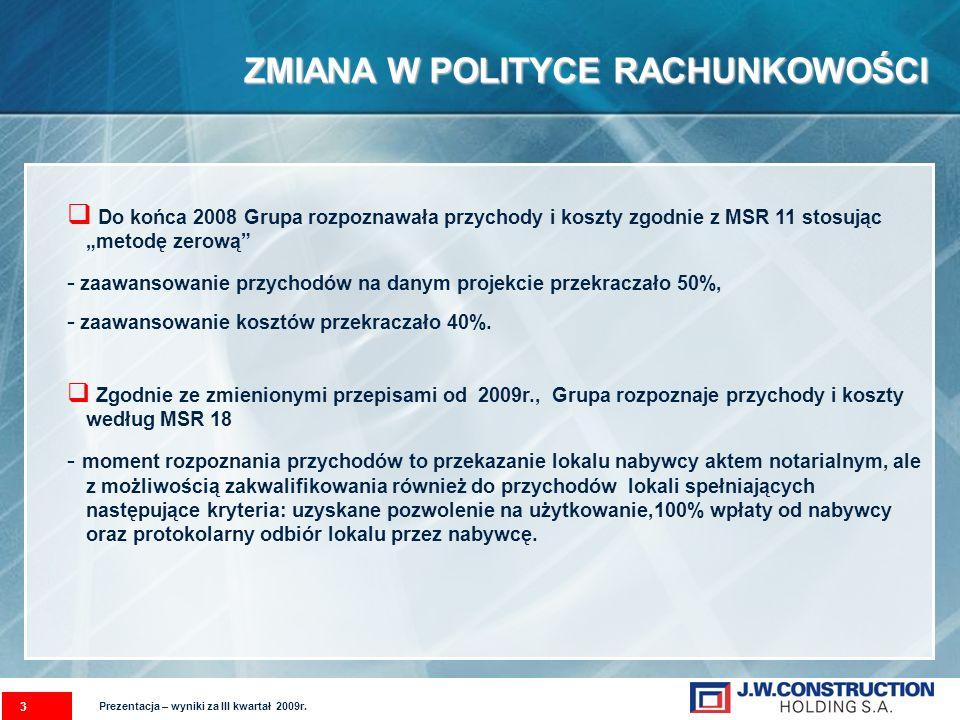 ZMIANA W POLITYCE RACHUNKOWOŚCI 3 Do końca 2008 Grupa rozpoznawała przychody i koszty zgodnie z MSR 11 stosując metodę zerową - zaawansowanie przychod