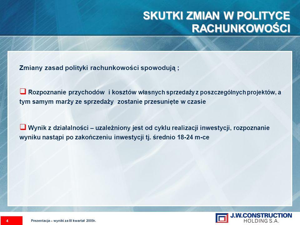 SKUTKI ZMIAN W POLITYCE RACHUNKOWOŚCI 4 Zmiany zasad polityki rachunkowości spowodują ; Rozpoznanie przychodów i kosztów własnych sprzedaży z poszczeg
