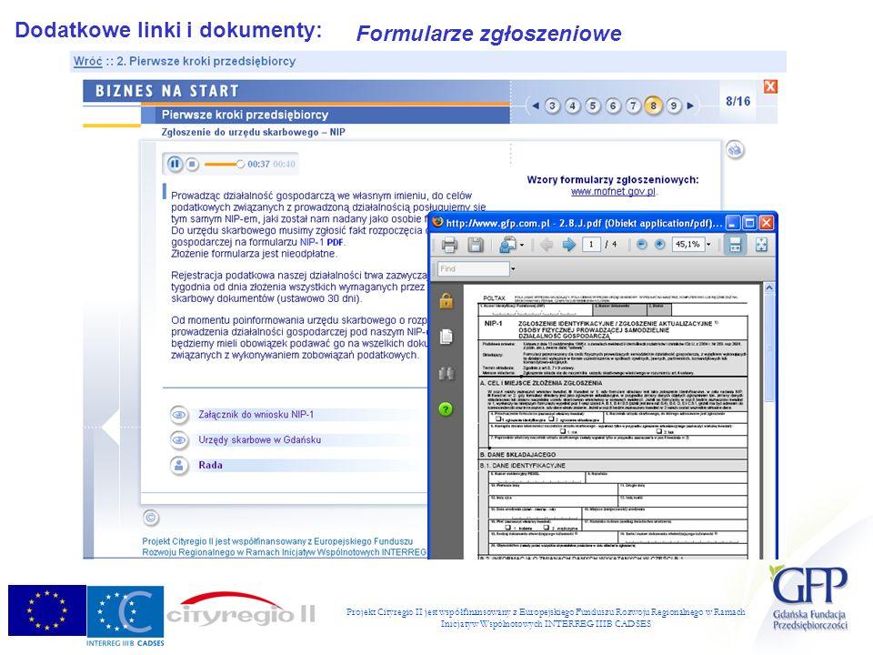 Projekt Cityregio II jest współfinansowany z Europejskiego Funduszu Rozwoju Regionalnego w Ramach Inicjatyw Wspólnotowych INTERREG IIIB CADSES Dodatkowe linki i dokumenty: Formularze zgłoszeniowe