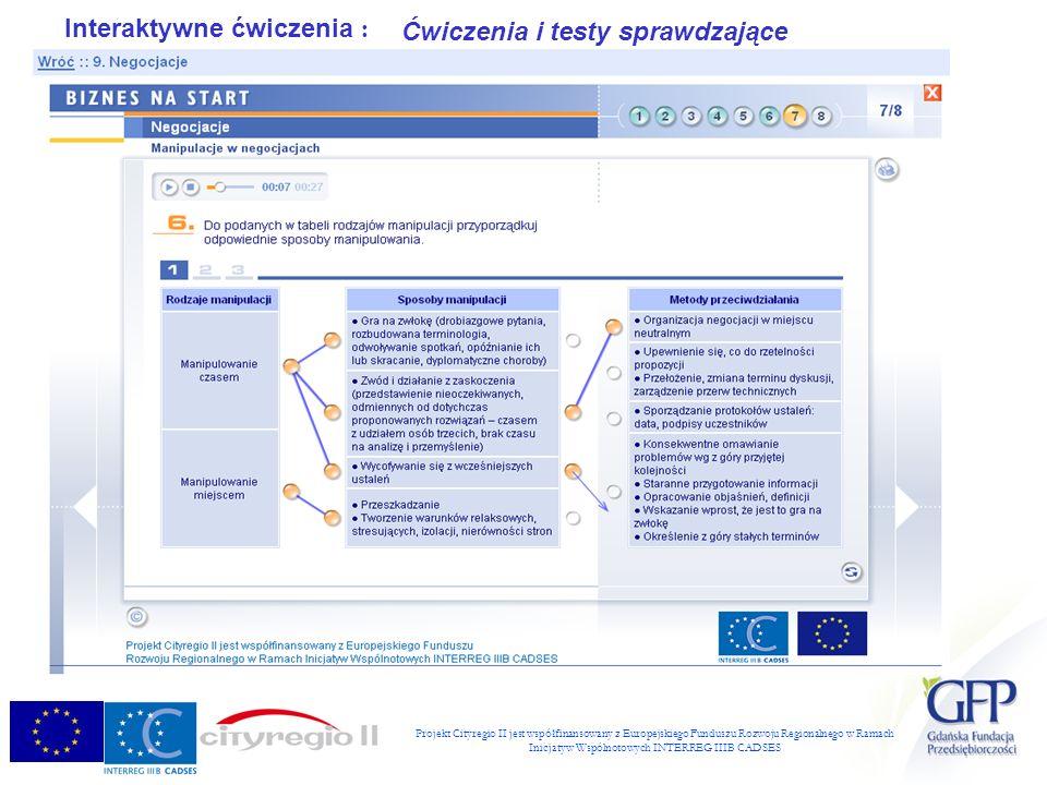Projekt Cityregio II jest współfinansowany z Europejskiego Funduszu Rozwoju Regionalnego w Ramach Inicjatyw Wspólnotowych INTERREG IIIB CADSES Interaktywne ćwiczenia : Ćwiczenia i testy sprawdzające