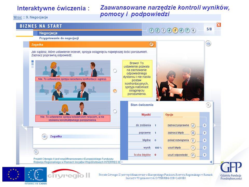 Projekt Cityregio II jest współfinansowany z Europejskiego Funduszu Rozwoju Regionalnego w Ramach Inicjatyw Wspólnotowych INTERREG IIIB CADSES Interaktywne ćwiczenia : Zaawansowane narzędzie kontroli wyników, pomocy i podpowiedzi
