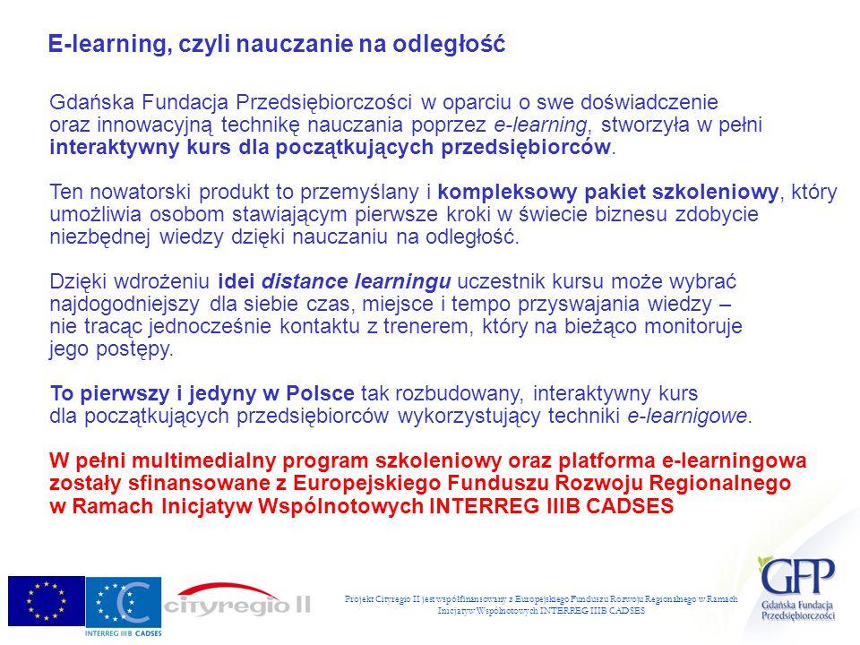E-learning, czyli nauczanie na odległość Gdańska Fundacja Przedsiębiorczości w oparciu o swe doświadczenie oraz innowacyjną technikę nauczania poprzez e-learning, stworzyła w pełni interaktywny kurs dla początkujących przedsiębiorców.