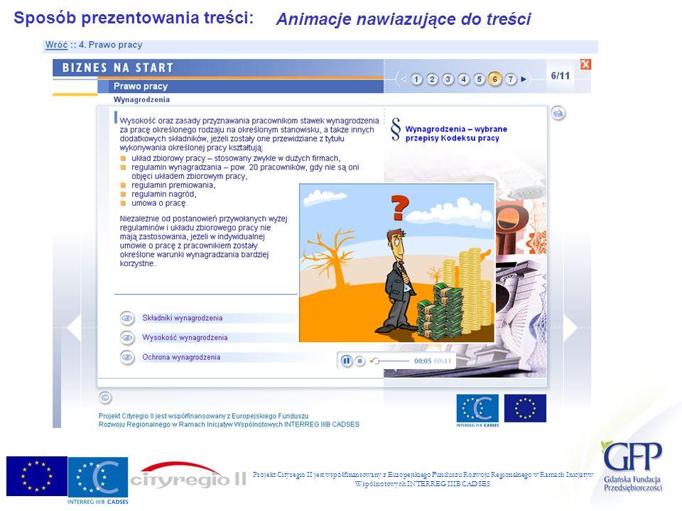 Projekt Cityregio II jest współfinansowany z Europejskiego Funduszu Rozwoju Regionalnego w Ramach Inicjatyw Wspólnotowych INTERREG IIIB CADSES Sposób prezentowania treści: Animacje nawiazujące do treści