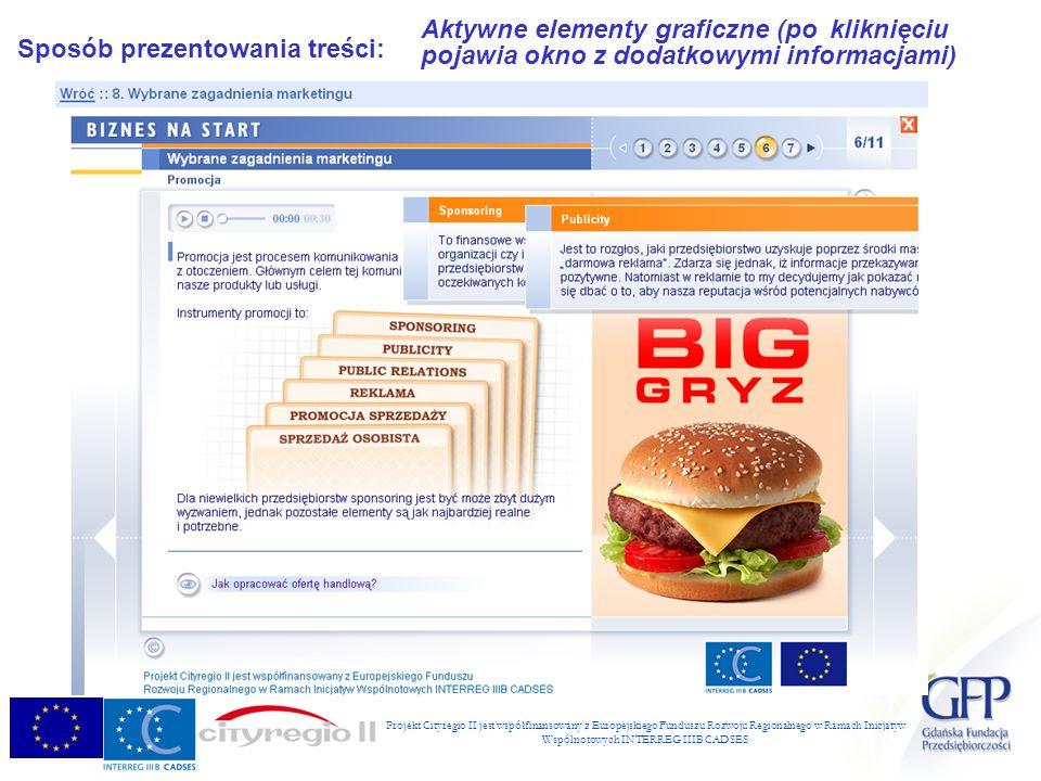 Projekt Cityregio II jest współfinansowany z Europejskiego Funduszu Rozwoju Regionalnego w Ramach Inicjatyw Wspólnotowych INTERREG IIIB CADSES Sposób prezentowania treści: Aktywne elementy graficzne (pokliknięciu pojawia okno z dodatkowymi informacjami)