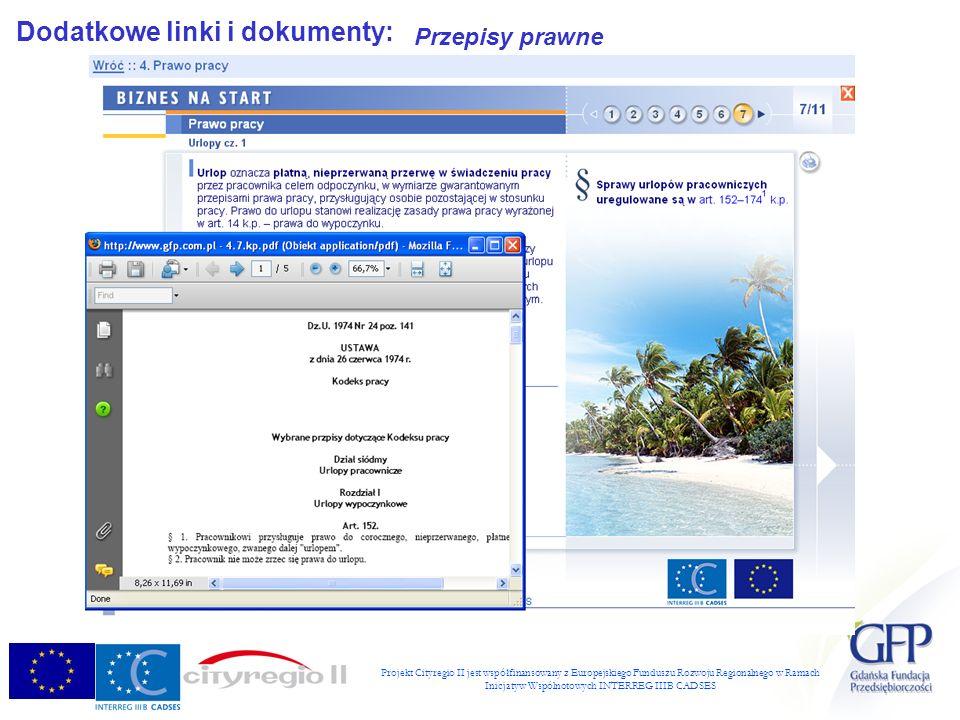 Projekt Cityregio II jest współfinansowany z Europejskiego Funduszu Rozwoju Regionalnego w Ramach Inicjatyw Wspólnotowych INTERREG IIIB CADSES Dodatkowe linki i dokumenty: Przepisy prawne