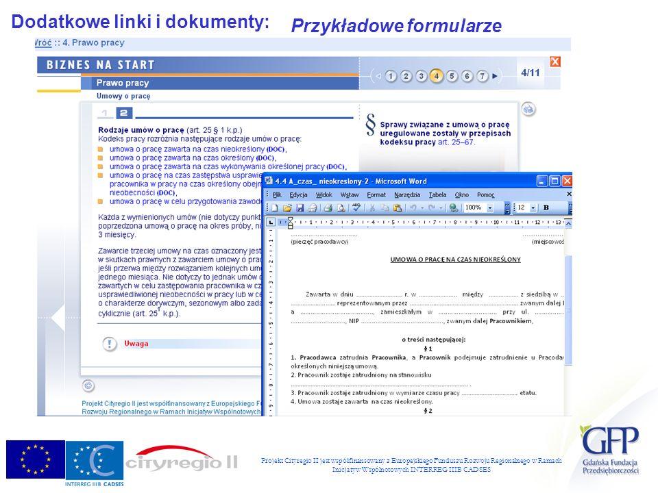 Projekt Cityregio II jest współfinansowany z Europejskiego Funduszu Rozwoju Regionalnego w Ramach Inicjatyw Wspólnotowych INTERREG IIIB CADSES Dodatkowe linki i dokumenty: Przykładowe formularze