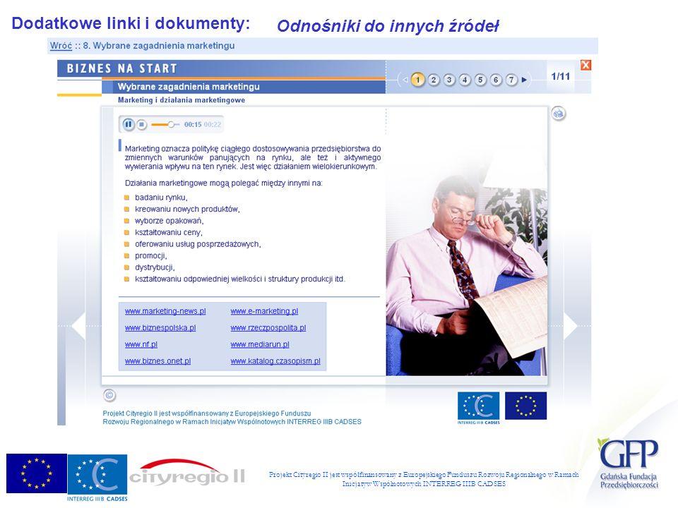 Projekt Cityregio II jest współfinansowany z Europejskiego Funduszu Rozwoju Regionalnego w Ramach Inicjatyw Wspólnotowych INTERREG IIIB CADSES Dodatkowe linki i dokumenty: Odnośniki do innych źródeł