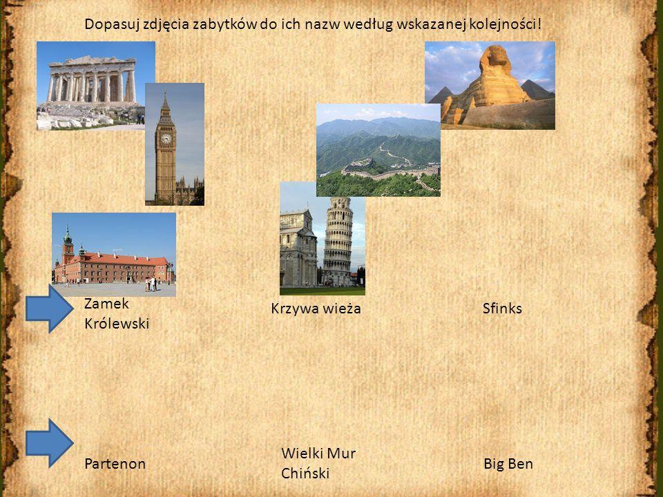 Sfinks Partenon Krzywa wieża Zamek Królewski Wielki Mur Chiński Big Ben Dopasuj zdjęcia zabytków do ich nazw według wskazanej kolejności!