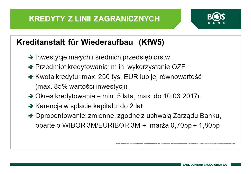 KREDYTY Z LINII ZAGRANICZNYCH Kreditanstalt für Wiederaufbau (KfW5) Inwestycje małych i średnich przedsiębiorstw Przedmiot kredytowania: m.in. wykorzy