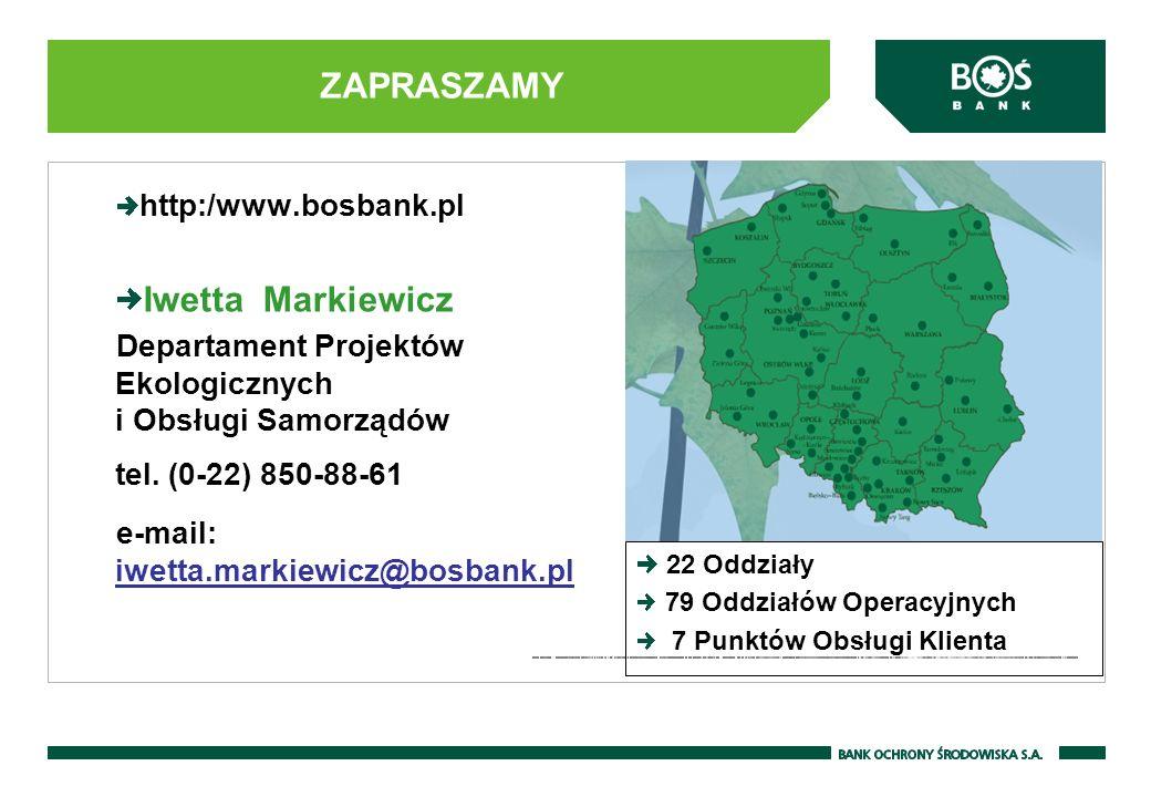 http:/www.bosbank.pl Iwetta Markiewicz Departament Projektów Ekologicznych i Obsługi Samorządów tel. (0-22) 850-88-61 e-mail: iwetta.markiewicz@bosban