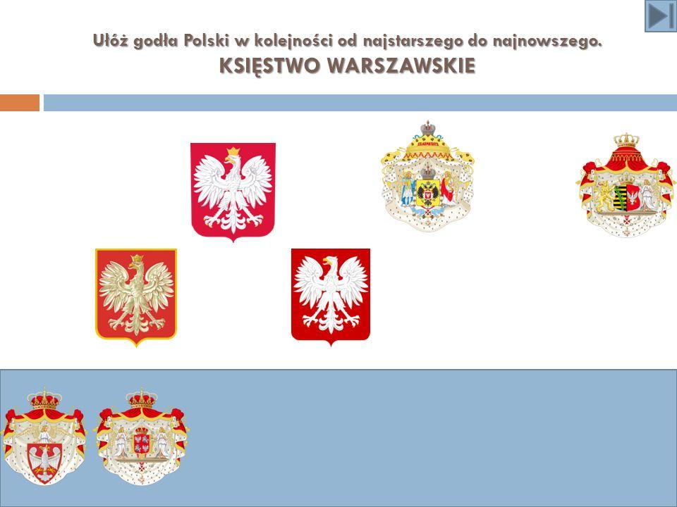 Ułóż godła Polski w kolejności od najstarszego do najnowszego. KSIĘSTWO WARSZAWSKIE