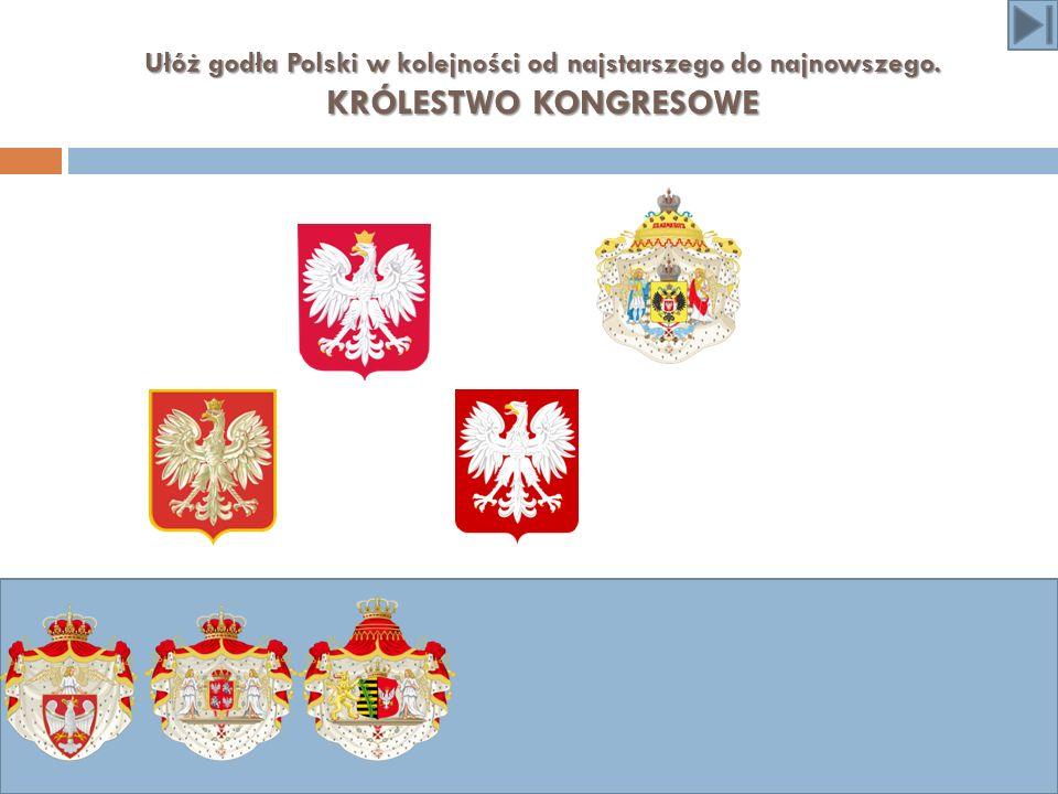 Ułóż godła Polski w kolejności od najstarszego do najnowszego. KRÓLESTWO KONGRESOWE