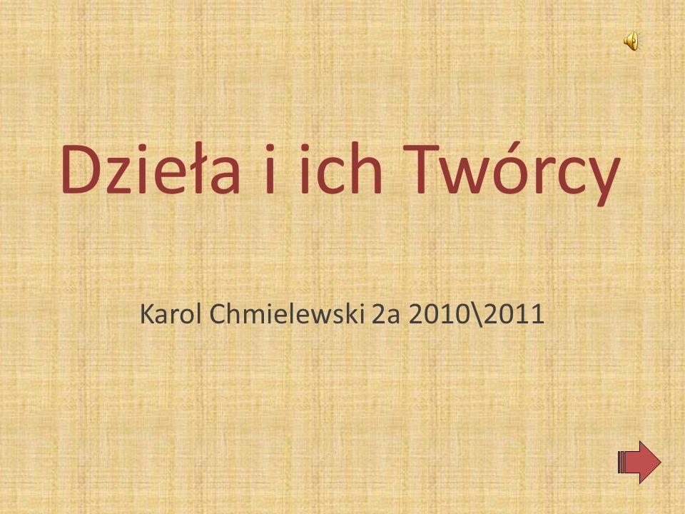 Dzieła i ich Twórcy Karol Chmielewski 2a 2010\2011