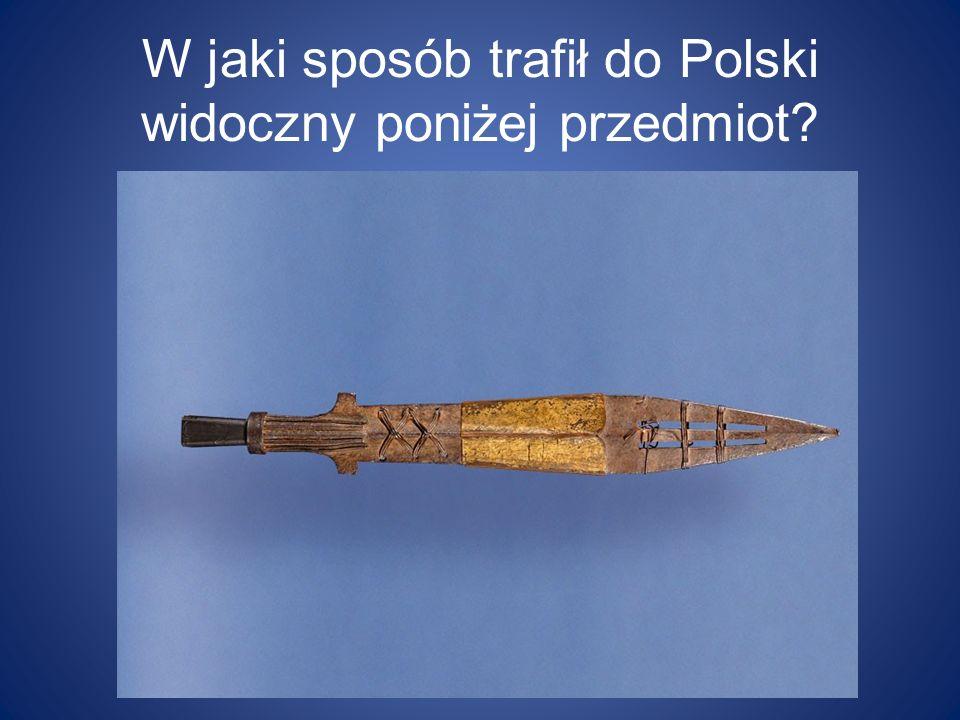 W jaki sposób trafił do Polski widoczny poniżej przedmiot?