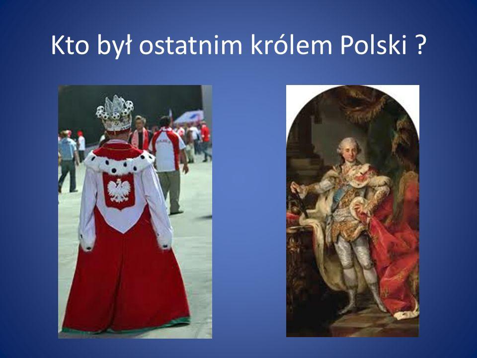 Kto był ostatnim królem Polski ?
