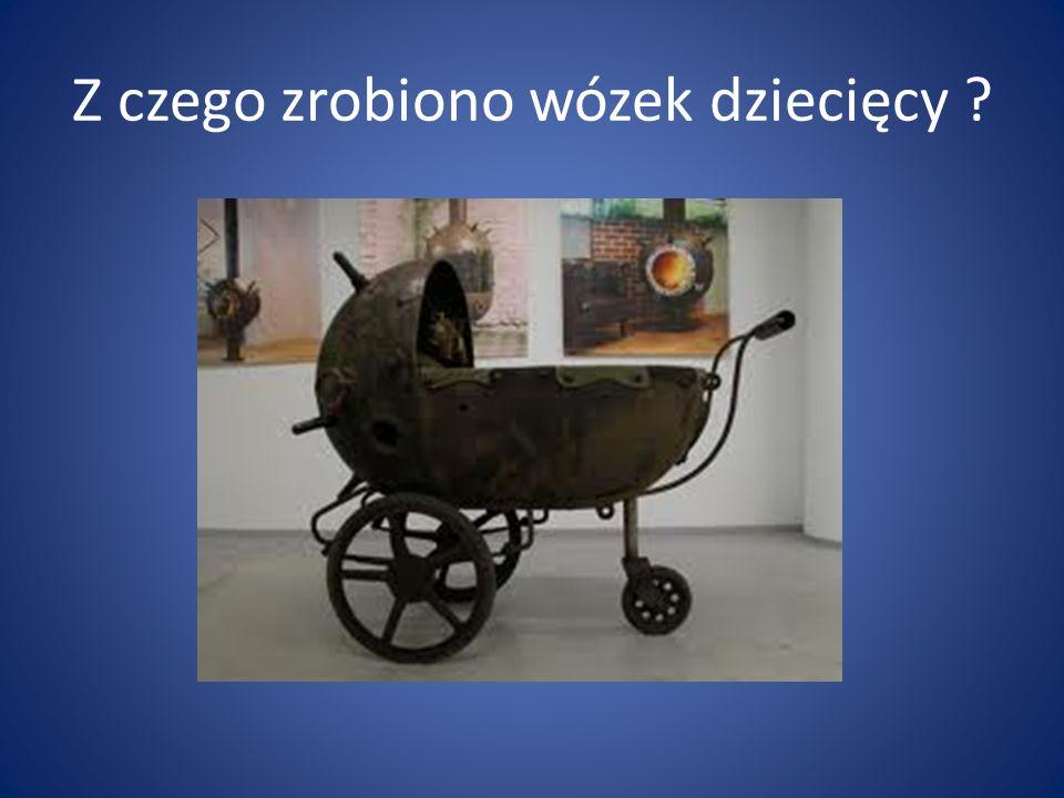 Z czego zrobiono wózek dziecięcy ?
