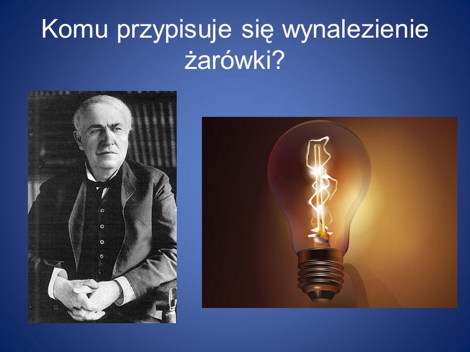 Komu przypisuje się wynalezienie żarówki?