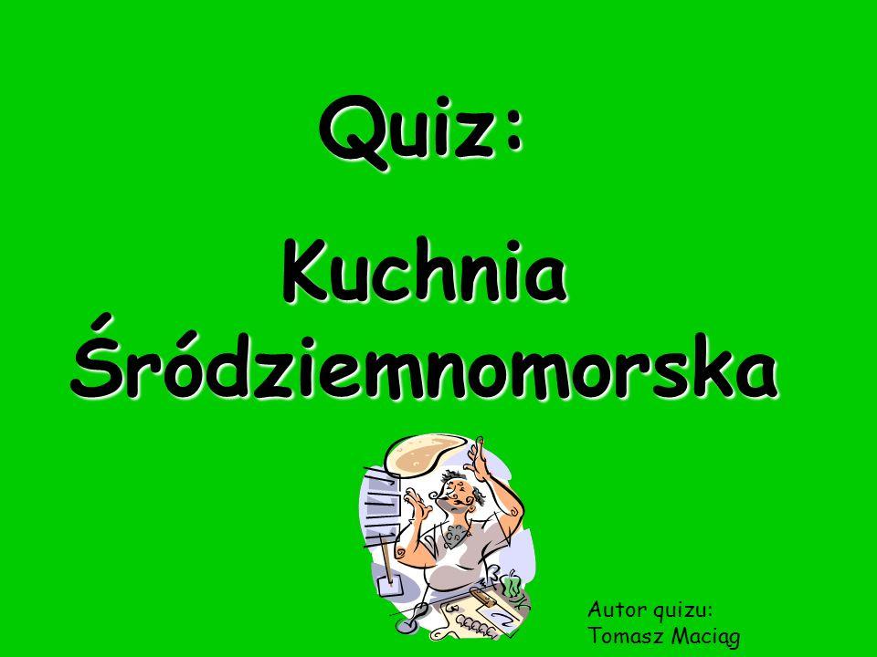 Quiz: Kuchnia Śródziemnomorska Autor quizu: Tomasz Maciąg